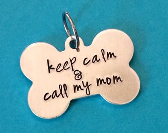 Pet tag Dog tag / information tag / keep calm & call my mom - your info printed on the back / dog tag / animal tag / rescue tag / bone tag