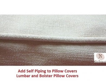 Add Self piping/welting to Pillow covers and Lumbar/Bolster Pillow covers