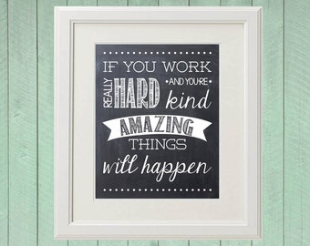 If You Work Really Hard and You're Kind, Amazing Things Will Happen - Chalkboard Print - Wall Art - Printable