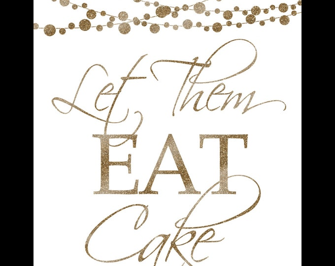 LET them EAT CAKE - Printable - moonlit collection -  instant download - diy - white and glitter gold - 5 sizes