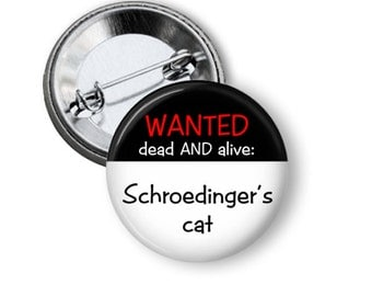 Wanted dead AND alive: Schrodinger's cat Button Pin, Flair 1.5 inch Pinback, Quantum Physics Pins, Geek Humor, Nerd Pinback, Science Pins