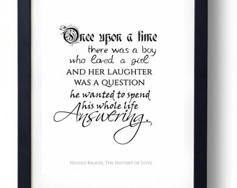 Once upon a time there was a boy who loved a girl Nicole Krauss The History of Love Quote Print