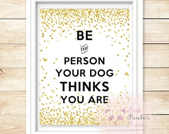 be the person your dog thinks you are, wall art, inspirational, quote, faux, gold foil, confetti, home decor, decor, dog, pet
