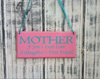 Wooden Sign, Mother, A Sons First Love, A Daughters First Friend, Family, Mothers Day, Christmas Gift, Mom, Mama