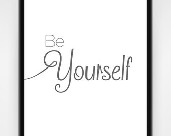 Be Yourself, PRINTABLE, Office Wall Art, Office Decor, Inspirational art, Gift Ideas, Wall Art, Wall Decor, Series Wall Art, 8x10 or 16x20