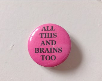 All This And Brains Too pinback button (31mm)