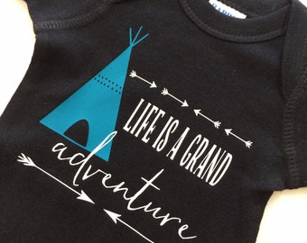 LIFE is a GRAND ADVENTURE onesie or T-shirt