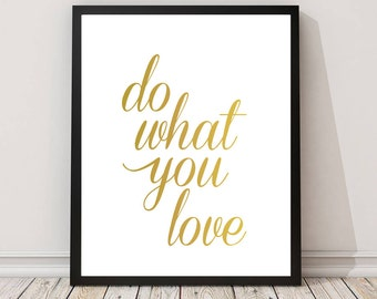 Do What You Love Gold Wall Print,Gold Downloadable Print, Inspirational Poster, Nursery Decor, Instant Download, Motivational Quote