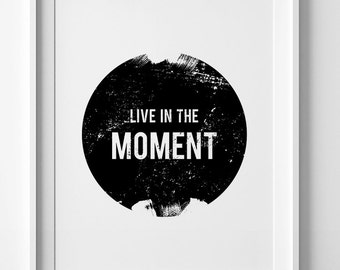 Inspirational print, wall art, printable poster, live in the moment, black and white art, home decor, digital art, typographic print