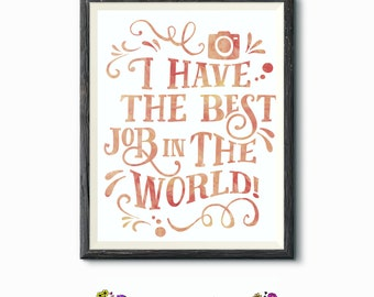 Printable Quote - Word Art - Wall Decor - I Have The Best Job In The World - Inspirational Quote- Photographer Gift - Printable
