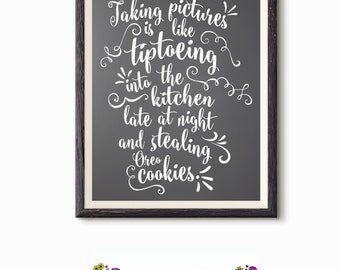 Printable Quote - Word Art - Wall Decor - Taking pictures is like stealing oreo cookies - Inspirational Quote- Photographer Gift - Printable
