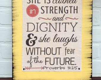 She Is Clothed In Strength And Dignity & She Laughs Without Fear Of The Future Burlap Print Wood Sign Proverbs 31:25 Christian Rustic Decor