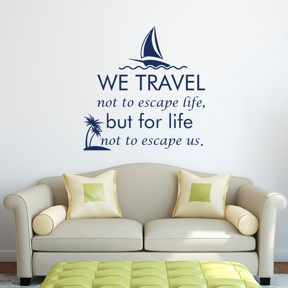 Travel Escape Quotes: Wall Decal We Travel Not To Escape Life But For Life Not To