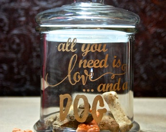 Glass Etched Dog Treat Jar -All You Need is Love and a Dog -Medium Tinted Bronze -Custom Glass Etching  -Etched Glass Gifts -Pet Treat Jar