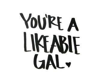 you're a likeable gal