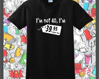 Im not 40 im 39.95...t-shirt #037 mens womans casual,fun,trendy,cool,hipster fashion clothing,40th birthday party gifts for guys,ladies