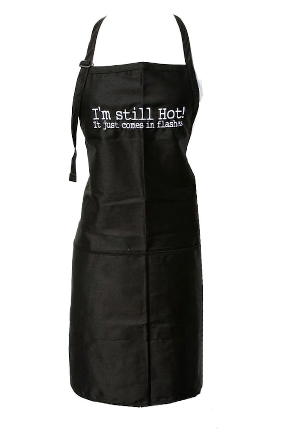 I'm still hot! It just comes in flashes. (Adult Apron) Available in Colors too