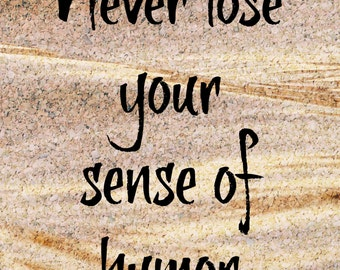 Never Lose Your Sense Of Humor 8 x 10 Instant Digital Download