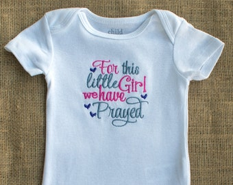 For this Little Girl we have Prayed- Embroidered Bodysuit- Baby Girl Bodysuit- Religous Baby Bodysuit- Custom Embroidery