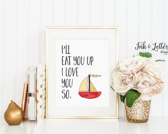 I'll Eat You Up I Love You So - Sailboat Print - Where the Wild Things Are - Nursery Decor - Instant Download - Digital Printable 8x10