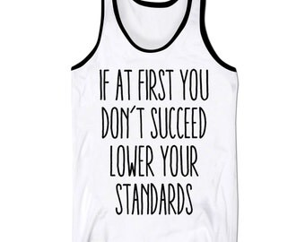 Slogan Tank Top Vest If At First You Don't Succeed Lower Your Standards Hipster Gym Fresh Holiday Low Cut Vest