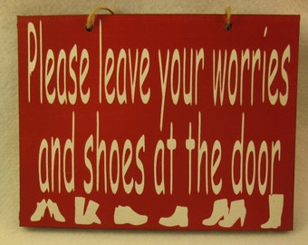 Please leave your worries and your shoes at the door Painted Wooden Sign