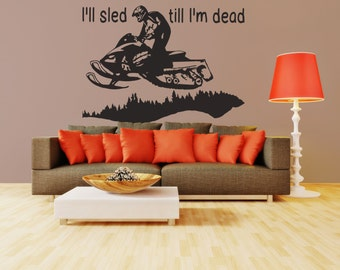 Snowmobile wall graphic- I'll sled till I'm dead!