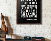 You have to go whole heartedly into anything in order to achieve anything, Frank Lloyd Wright, Gift, Inspirational, Motivational, Dorm Room