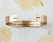 If you want something you have never had...brass secret message bracelet, arrow bracelet, personalized gift, gold cuff, RTS CB009