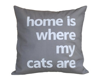 "18""x18""  'Home is where my cats are'  Grey Pillow COVER"