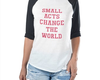 Small Acts Change The World  -  Black and White Baseball Tee