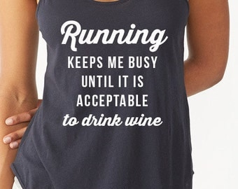 RUNNING keeps me busy until it is acceptable to drink WINE Running Tank Half Marathon Running Tank Half Marathon Tank Running Tank