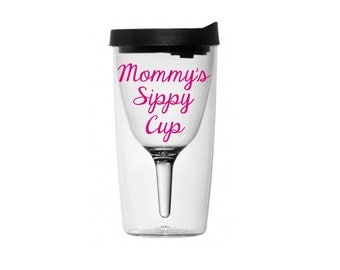 Mommy's Sippy Cup, Mother's Day Gift, Mom Gift, Wine Cup, Wine Tumbler, Wine Glass, Mommy's Wine Glass, New Mom Gift, Gift, Gift for Mom