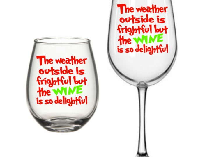 The weather outside is frightful but the wine is so delightful, Christmas Decal, DIY Vinyl Decals Wine Glass, Mugs ... Glass NOT Included