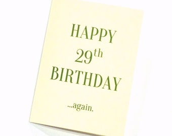 Birthday Card, Happy 29th Birthday Again Greeting Card - Paper Goods - Humorous, Funny, Witty Greeting Card