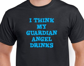 I Think My Guardian Angel Drinks T-shirt. Party tee. Funny saying shirt is Black direct screen printed with Bright Blue ink.