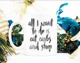 all I want to do is eat carbs and shop Coffee Mug   Funny Mug   Carbs Mug   Shop Mug   Christmas   Birthday   Mother   Bridesmaid   Bride  