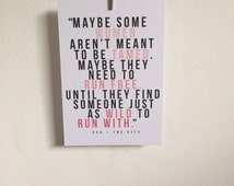 Sex & The City quote - Maybe some women aren't meant to be tamed...maybe they need to run free.