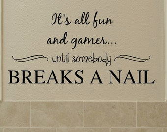 It's All Fun and Games Until Somebody Breaks a Nail Wall Decal-Nail Salon Wall Art-Spa Decor-Bathroom Decor-Nail Technician