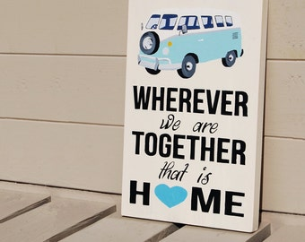 Whenever We Are Together That Is Home - Campervan Wooden Sign