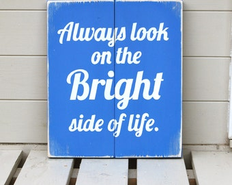 Always Look On The Bright Side of Life - Wooden Sign
