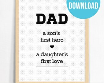 PRINTABLE Dad. A son's first hero. A daughter's first love. Wall Print | Father's Day Gift