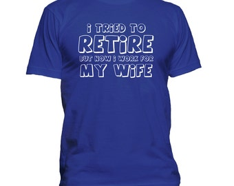 Retired T-shirt, Funny retirement t shirt, retiree shirt, work for my wife t shirt S-3X 160