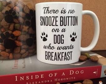 Coffee Mug There is No Snooze Button on a Dog Who Wants Breakfast Coffee Cup - Funny Mug - Dog Mug