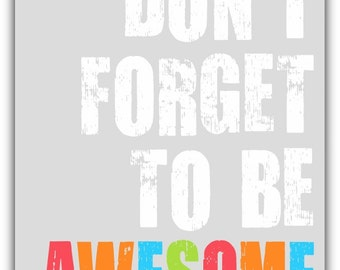 Don't forget to be AWESOME print - baby shower gift- baby girl baby boy- birthday gift print - playroom art - nursery decor-  inspirational