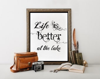 "Lake Decor, Lake House Printable 8""x10"", Lake, Life is Better at the Lake Print, Lake Sign, Cabin Decor, Lake House Decor, Cabin Art 0177"