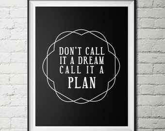 Don't call it a dream  call it a plan - Instant download ,Typographic Print -  black , anniversary gift , friend