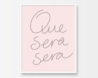 Printable Art, Quote, Que Sera Sera, What Will Be Will Be, Typography Print, Positive Quote, Hand Written Typography, Printable Wall Art