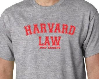 HARVARD LAW Just Kidding Tee Shirt Funny Humor Band Geek Jock College Frat Boy