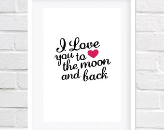 "A3 large print ""I love you to the moon and back""."